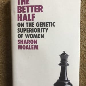 The Better Half On the Genetic Superiority of Women [hardcover] Moalem, Sharon [Apr 07, 2020]